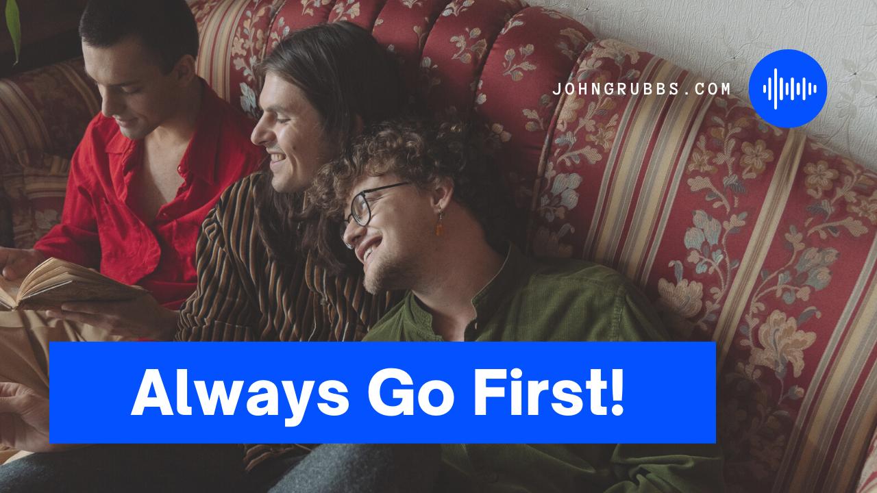 always go first